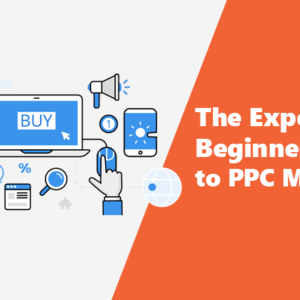The Expert Beginners Guide to PPC Marketing
