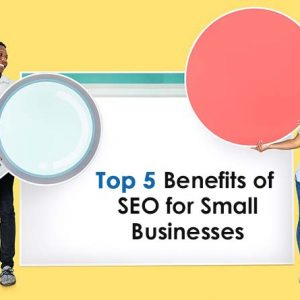 Top 5 Benefits of SEO for Small Businesses